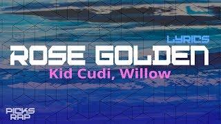 Rose Golden - Kid Cudi, Willow (Lyrics)