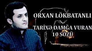 Orxan Lokbatanli - Tarixe Damga Vuran 10 Sozu