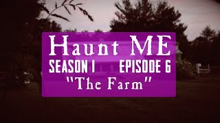 "Haunt ME - Season 1 Episode 6 ""Two of Swords"" (The Farm)"
