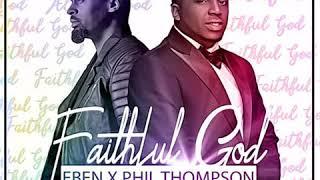 Eben &amp Phil Thompson - Faithful God