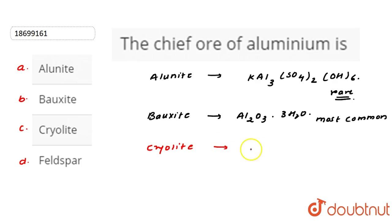 The chief ore of aluminium is