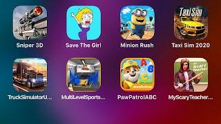 Sniper 3d Assassin,Save the Girl,Minion Rush,Taxi Sim 2020,Truck Simulator,Paw Patrol,Scary Teacher