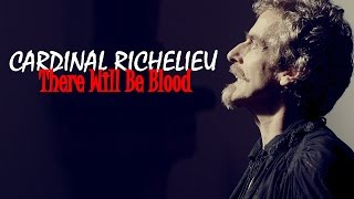 CARDINAL RICHELIEU | THERE WILL BE BLOOD | TRIBUTE [THE MUSKETEERS BBC]