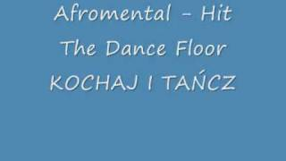 Afromental - Hit The Dance Floor KOCHAJ I TAŃCZ