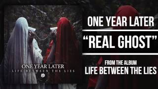 One Year Later - Real Ghost
