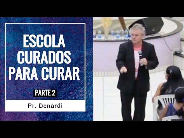 Escola Curados para Curar - Parte 2 - Pr. Denardi - Ministério Intimo do Pai