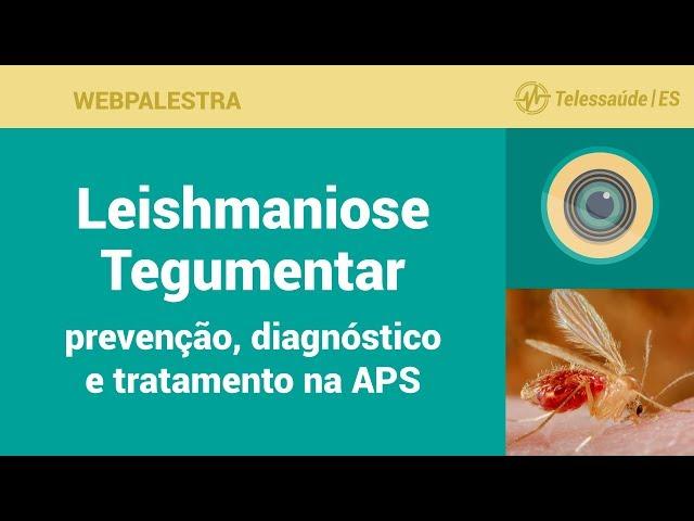 WebPalestra: Leishmaniose Tegumentar - prevenção, diagnóstico e tratamento na APS