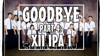 """Goodbye : Part 4 - XII IPA 1"" SMA Santo Tarcisius"