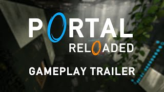 Portal Reloaded - Gameplay Trailer