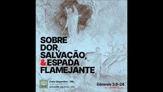 Culto | Gênesis 3.8-24 - Sobre dor, salvação e espada flamejante - Rev. André Dantas