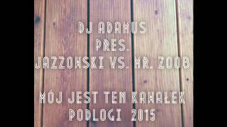 Download DJ ADAMUS pres. JAZZOWSKI vs. MR. ZOOB - Mój jest ten kawałek podłogi 2015 (radio edit) MP3 song and Music Video