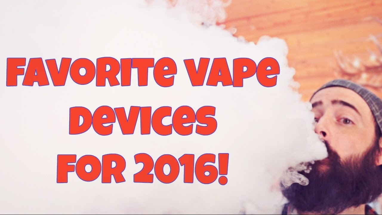 My Favorite Vaping Devices For 2016! Vape Giveaway!