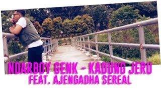 NDARBOY GENK - KADUNG JERU (ft. AJENGADHA SEREAL) OFFICIAL VIDEO LIRIK