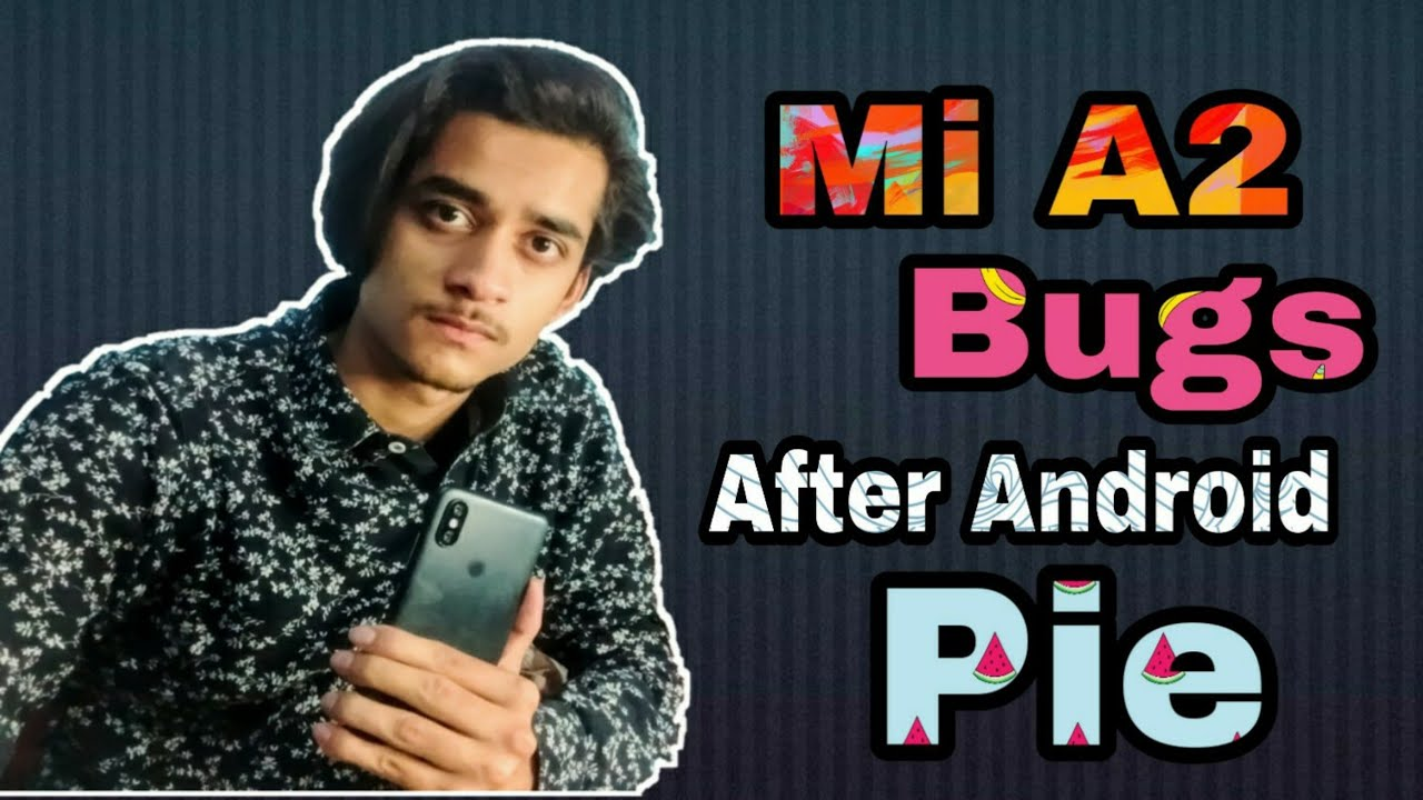 Mi A2 Top 8 Bugs After Android Pie 9 0 Update😢 Solution & Discussion