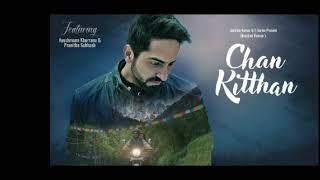 Chan Kitthan Official Audio Song | Ayushman Khurana | New Song
