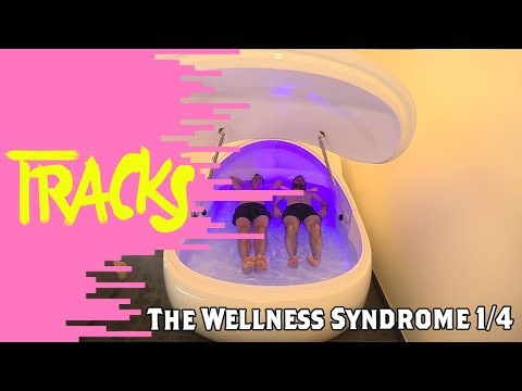 """The Wellness Syndrome"" 1/4 - TRACKS - ARTE"