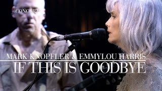 Mark Knopfler & Emmylou Harris - If This Is Goodbye (Real Live Roadrunning) OFFICIAL