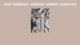 Download lagu Jeff Bernat Wrong About Forever แปลเพลง