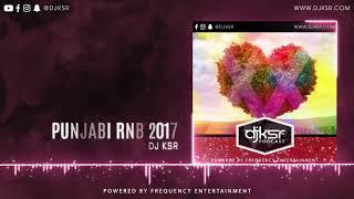 DJ KSR - Punjabi RnB 2017 | ROMANTIC PUNJABI SONGS 2018