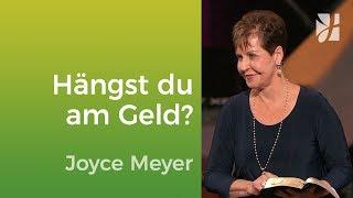 Wie sehr hängst du am Geld? – Joyce Meyer – Mit Jesus den Alltag meistern