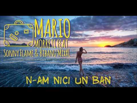 Mario Morreti feat. Sonny Flame & Bibanu MixXL - N-am Nici Un Ban   Single Oficial