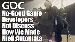 A Fun Time in Which Some No Good Game Developers May or May Not Discuss How We Made NieRAutomata
