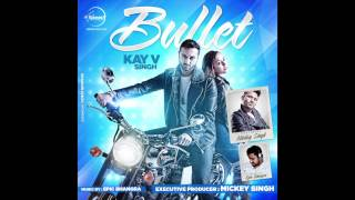 Bullet (HQ Mp3) - Kay V Singh (Ft. Mickey Singh & Epic Bhangra)