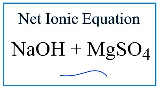 How to Write the Net Ionic Equation for NaOH + MgSO4