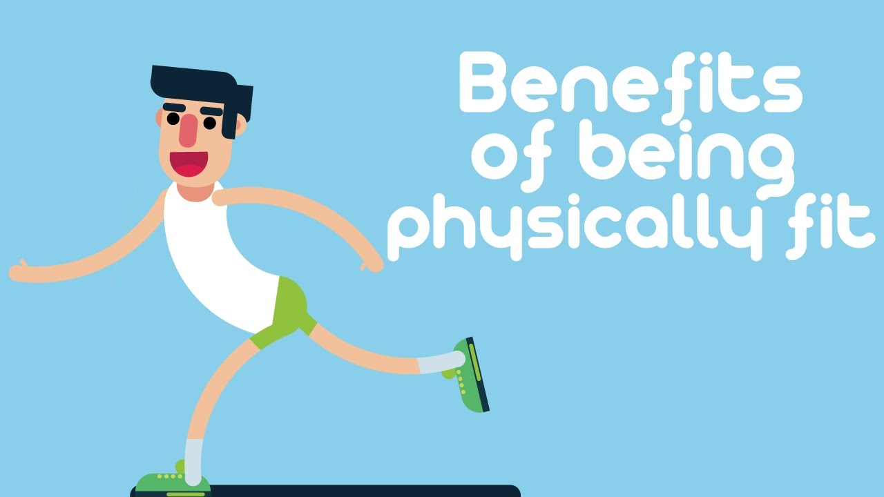 what are some benefits of being physically fit