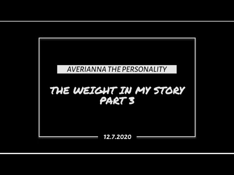 Averianna the Personality's; The Weight In My Story Part 3