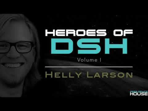 Heroes of Deep Space House Volume 1: Helly Larson | Moody & Atmospheric Deep House | 2017