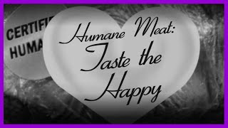 Humane Meat: Taste the Happy!