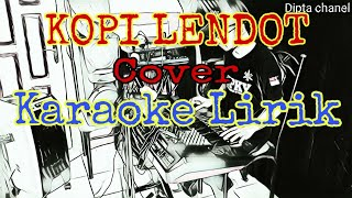 Kopi lendot || Cover Karaoke lirik