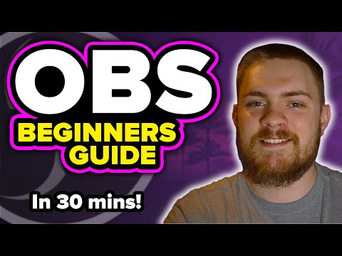 LEARN EVERYTHING OBS IN 30 MINUTES - Ultimate Beginners Guide - OBS Tutorial 2020