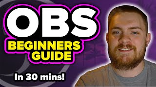 LEARN EVERYTHING OBS IN 30 MINUTES  Ultimate Beginners Guide  OBS Tutorial 2020