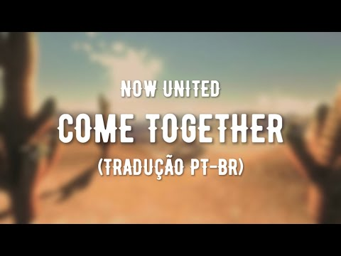 Now United - Come Together (TRADUÇÃO PT-BR)