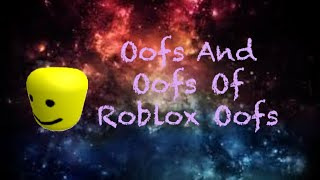 Oofs And Oofs Of Roblox Oofs