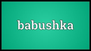 Babushka Meaning