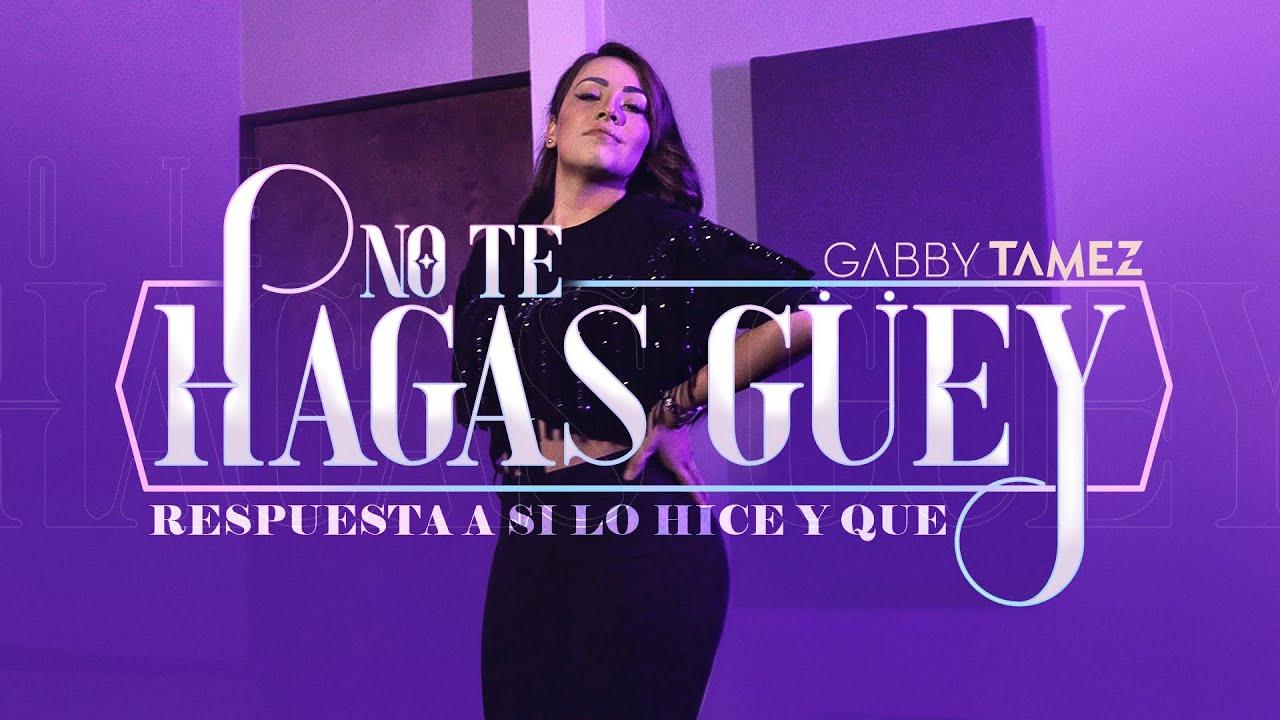 YA NO TE HAGAS GUEY - GABBY TAMEZ (RESPUESTA A SI LO HICE Y QUE) - CARIN LEON
