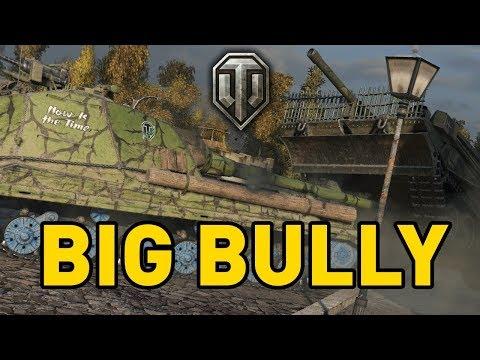 World of Tanks || BIG BULLY