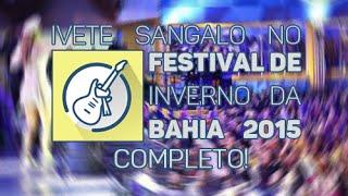 Ivete Sangalo - Festival De Inverno 2015 [COMPLETO]