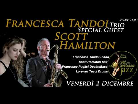Francesca Tandoi Trio special guest Scott Hamilton - La Contessa Jazz