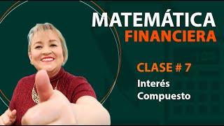 885. Clase 7_ Matemática Financiera: Interés Compuesto