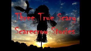 Three True Scary Scarecrow Stories