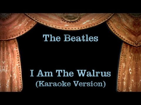 The Beatles - I Am The Walrus Lyrics (Karaoke Version)