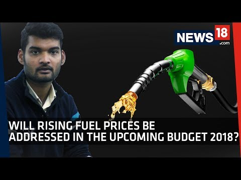 Will Rising Fuel Prices Be Addressed In The Upcoming Budget 2018?