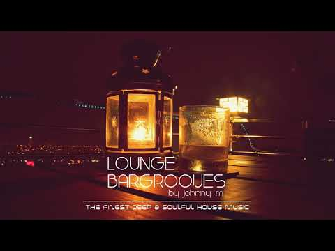Lounge Bargrooves | Deep & Soulful House Music | 2017 Mixed By Johnny M