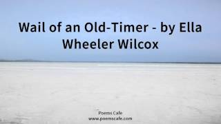 Wail of an Old Timer   by Ella Wheeler Wilcox