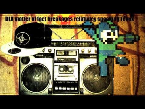 DLX matter of fact breakages relativley speaking remix