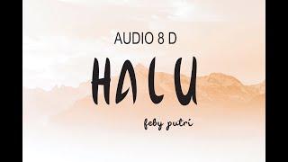 Download HALU - Feby Putri (8D Audio) use headphones !!